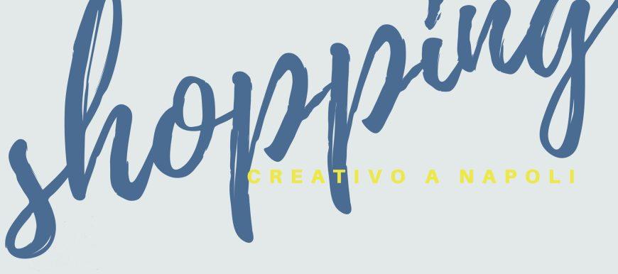 Dove fare shopping creativo Napoli